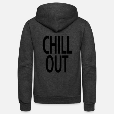 Chill Out Chill Out - Unisex Fleece Zip Hoodie