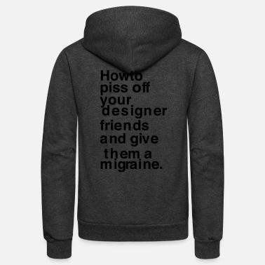 Migraine How to piss of your designer friends - Unisex Fleece Zip Hoodie
