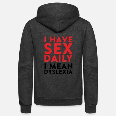I Have Daily Sex I Mean Dyslexia Dyslexia - i have sex daily i mean dyslexia - Unisex Fleece Zip Hoodie