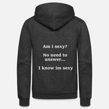 Provocation am i sexy? provocative confident question quote - Unisex Fleece Zip Hoodie