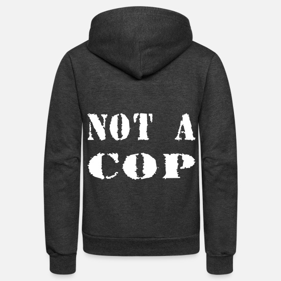 Cops Hoodies & Sweatshirts - NOT A COP - Unisex Fleece Zip Hoodie charcoal gray
