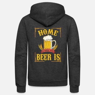home is where your beer is funny shirt - Unisex Fleece Zip Hoodie