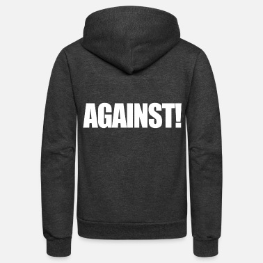 Against Against - Unisex Fleece Zip Hoodie