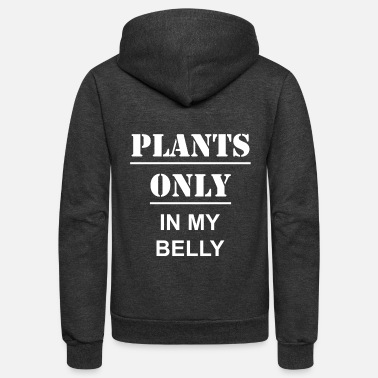 Only Plants Plants Only In My Belly - Unisex Fleece Zip Hoodie