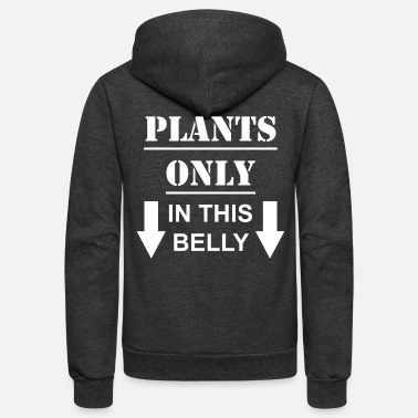 Only Plants Plants Only In This Belly - Unisex Fleece Zip Hoodie