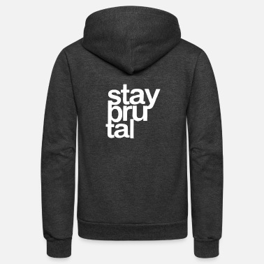 Brutal Stay Brutal - Unisex Fleece Zip Hoodie