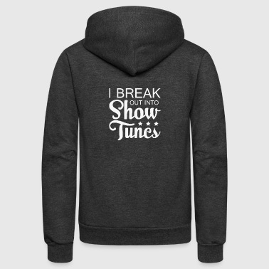 I Break Out Into Show Tunes T Shirt - Unisex Fleece Zip Hoodie