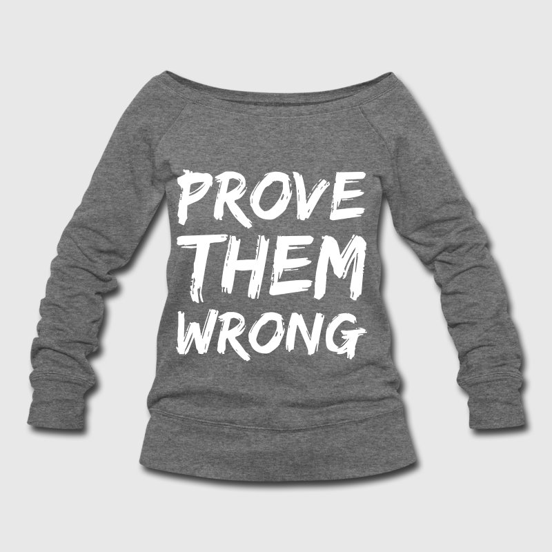 Prove Them Wrong - Women's Wideneck Sweatshirt