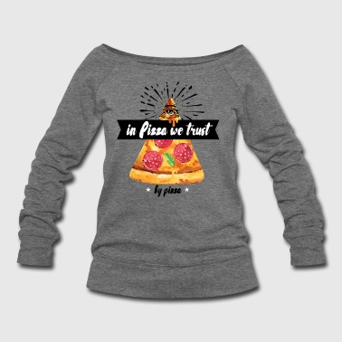 In Pizza We Trust - Women's Wideneck Sweatshirt