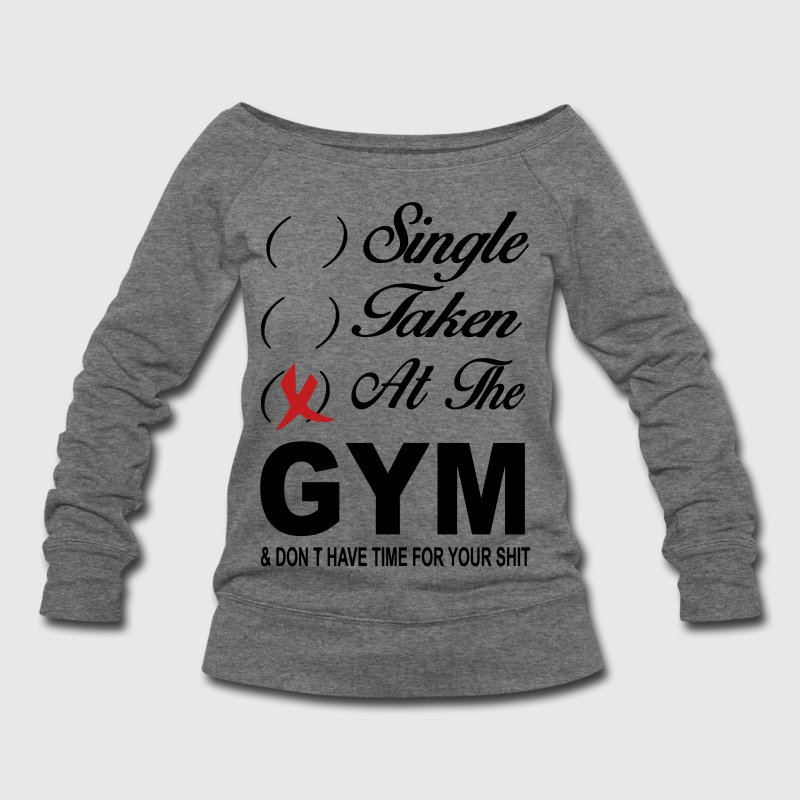 Single Taken At The Gym - Women's Wideneck Sweatshirt