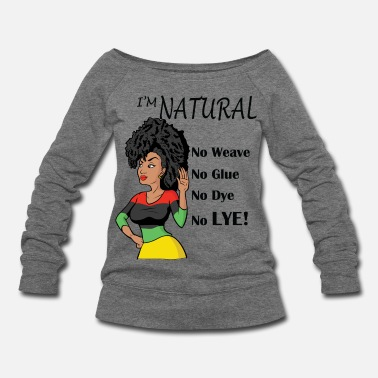 Natural Hair I'm Natural! No Weave - Women's Wideneck Sweatshirt