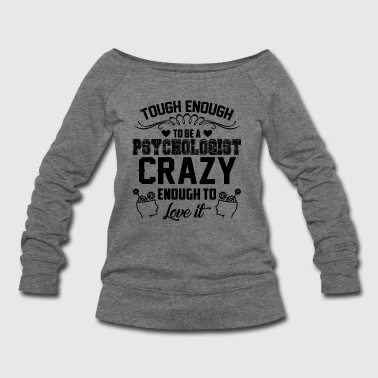 Psychologist Be A Psychologist Shirt - Women's Wideneck Sweatshirt