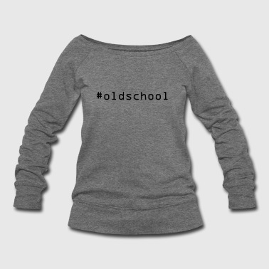 #oldschool - Women's Wideneck Sweatshirt