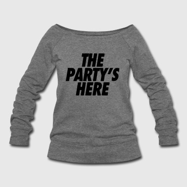 the party is here - Women's Wideneck Sweatshirt