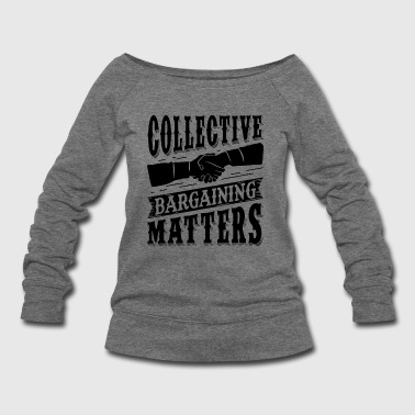 Collective Bargaining Pro Labor Union Worker Protest Light - Women's Wideneck Sweatshirt