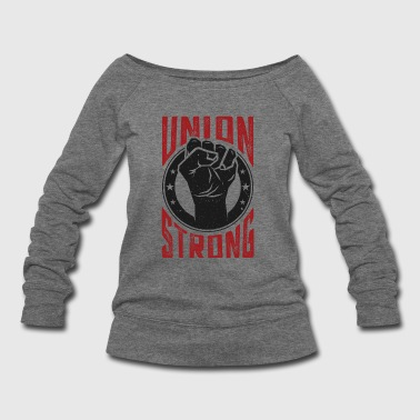 Union Strong Pro Labor Union Worker Protest Light - Women's Wideneck Sweatshirt