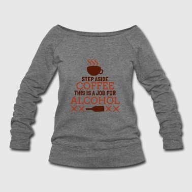 Step Aside Coffee This Is A Job For Alcohol Funny - Women's Wideneck Sweatshirt