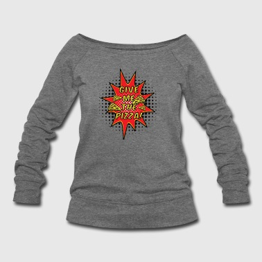 Give Me The Pizza | Comic Pop Art - Women's Wideneck Sweatshirt