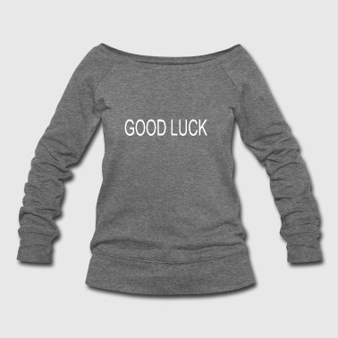Good luck - Women's Wideneck Sweatshirt