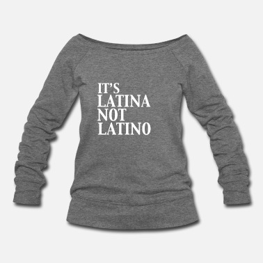 Latino ITS LATINA NOT LATINO - Women's Wideneck Sweatshirt