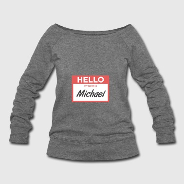 Name Tag Michael | Funny Name Tag - Women's Wideneck Sweatshirt