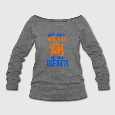 More Than The Sum Of Our Deficits Shirt School Speech SLP - Women's Wideneck Sweatshirt
