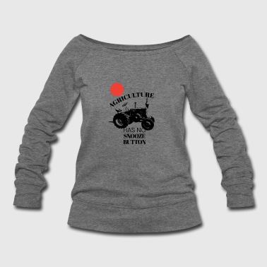 Farm Tractor Agriculture Has No Snooze Button Farmer - Women's Wideneck Sweatshirt