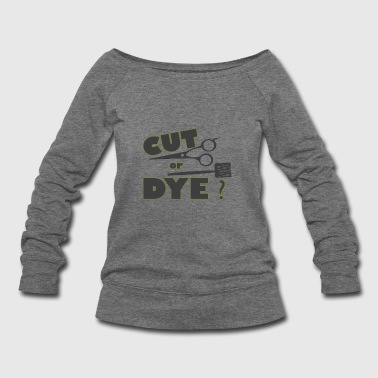 Cut or Dye - Women's Wideneck Sweatshirt
