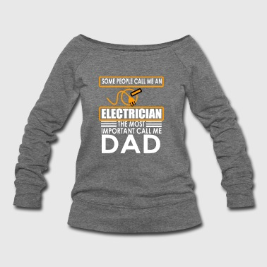 Electrician Some people call me an Electrician, the most impor - Women's Wideneck Sweatshirt