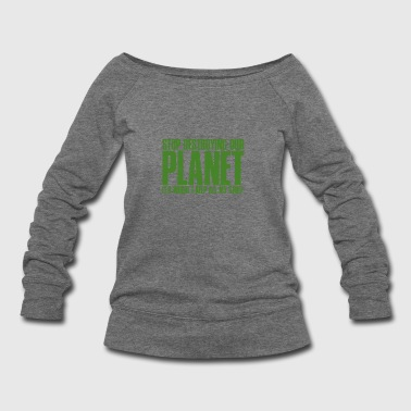 Stop Destroying Our Planet - Mother Nature - TB - Women's Wideneck Sweatshirt