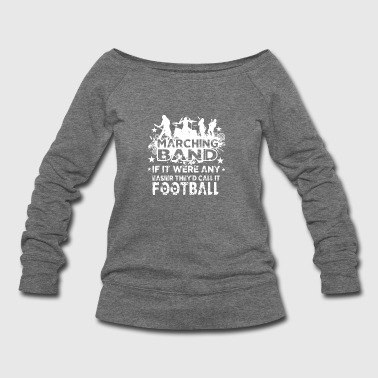 Grandfather Marching Band If It Were Easier Call It Football - Women's Wideneck Sweatshirt