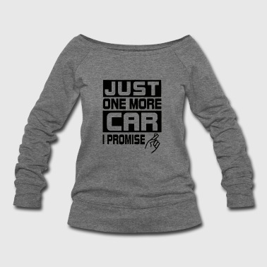 Car - Just One More Car I Promise - Women's Wideneck Sweatshirt