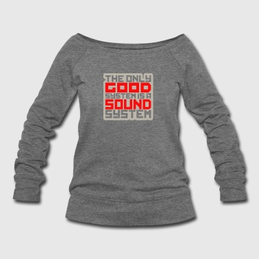 Sound System The only good system is a sound - Women's Wideneck Sweatshirt