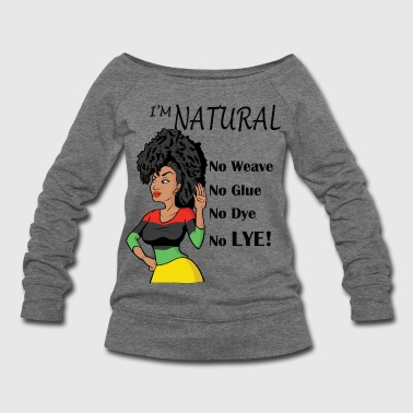 I'm Natural! No Weave - Women's Wideneck Sweatshirt