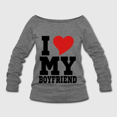 i Love My Boyfriend - Women's Wideneck Sweatshirt