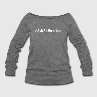 Ask a Librarian White - Women's Wideneck Sweatshirt