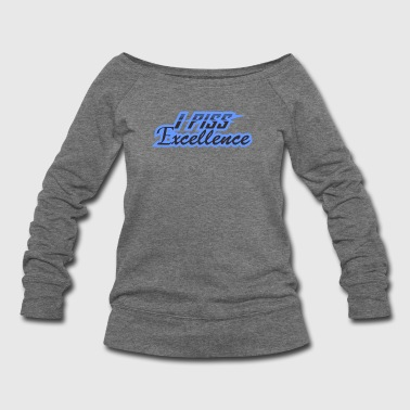 I Piss Excellence - Women's Wideneck Sweatshirt