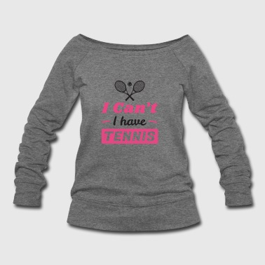 Girls Tennis Shirt, I Can't I have Tennis - Women's Wideneck Sweatshirt