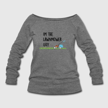 I'm The Lawnmower Guy - Women's Wideneck Sweatshirt
