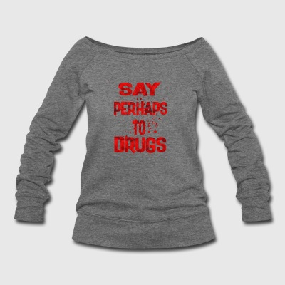 say perhaps to drugs 2 - Women's Wideneck Sweatshirt