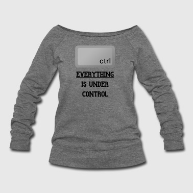 Everything is under Ctrl T Shirt - Women's Wideneck Sweatshirt