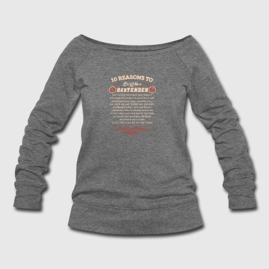 10 Reasons To Date A Bartend - Bartender Tee Shirt - Women's Wideneck Sweatshirt