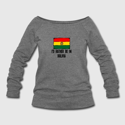 I'd Rather Be In Bolivia - Women's Wideneck Sweatshirt