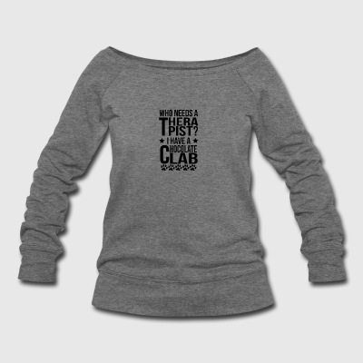 Who Needs A Therapist I Have A Chocolate Lab - Women's Wideneck Sweatshirt