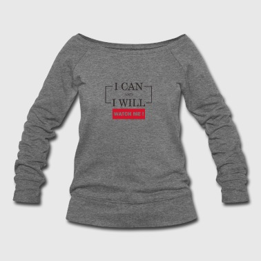 I can and i will. Just watch me! - Women's Wideneck Sweatshirt