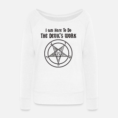 Devil Aesthetics I am Here To Do The Devil's Work Cult - Women's Wide-Neck Sweatshirt
