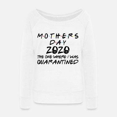 Mothers Mother's Day 2020 The One Where I Was Quarantined - Women's Wide-Neck Sweatshirt