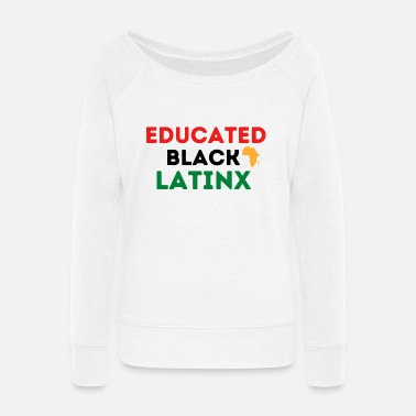 Education Culture Educated Black Latinx - Black Latina - Women's Wide-Neck Sweatshirt