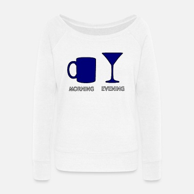 Evening morning & evening - Women's Wide-Neck Sweatshirt