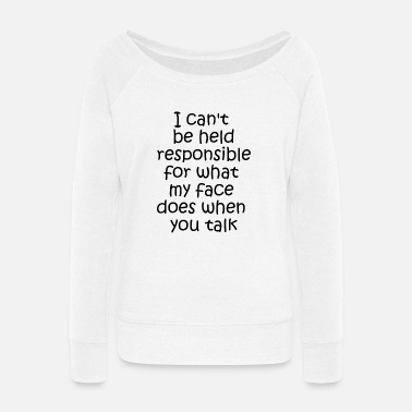 Laugh I can't be held responible present - Women's Wide-Neck Sweatshirt
